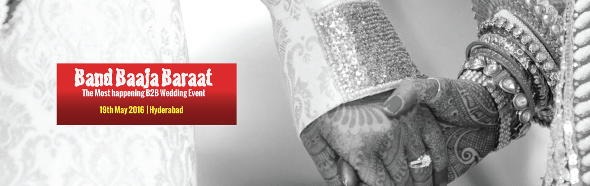 Hyderabad - Band Baaja Baraat -The Most happening B2B Wedding Event to help you Meetup and network with MDs