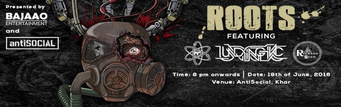 ROOTS ft. Undying Inc, Reverrse Polarity and Rishabh Seen