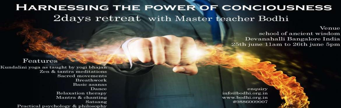 Harnessing the power of conciousness retreat workshop in june