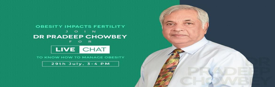 Dr Pradeep Chowbey for LIVE CHAT on  Obesity Impacts Fertility