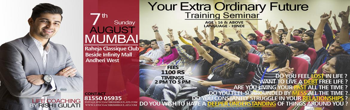 YOUR EXTRA ORDINARY FUTURE - TRAINING SEMINAR 7TH AUGUST 2016