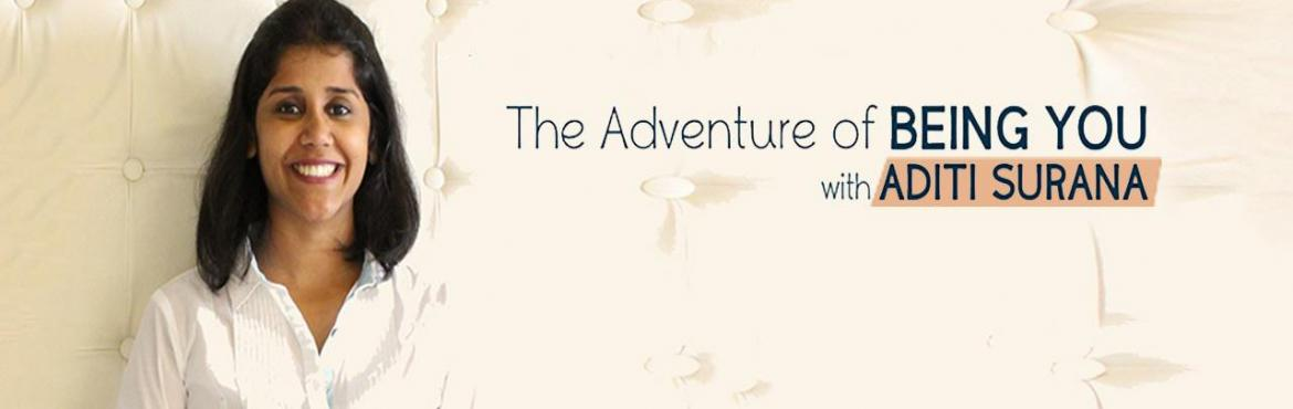The Adventure of Being You with Aditi Surana 27 August 2016