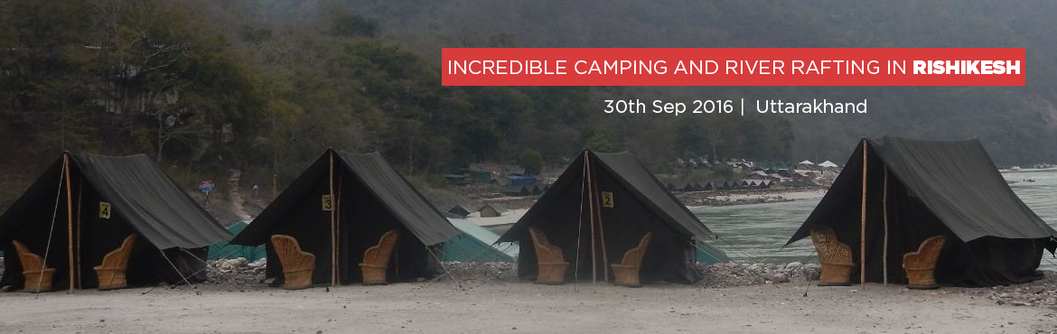 INCREDIBLE CAMPING AND RIVER RAFTING IN RISHIKESH ( 2 DAYS AND 1 NIGHT)
