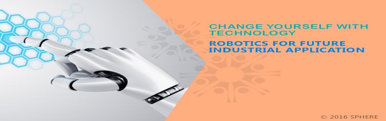 ROBOTICS FOR FUTURE INDUSTRIAL APPLICATION