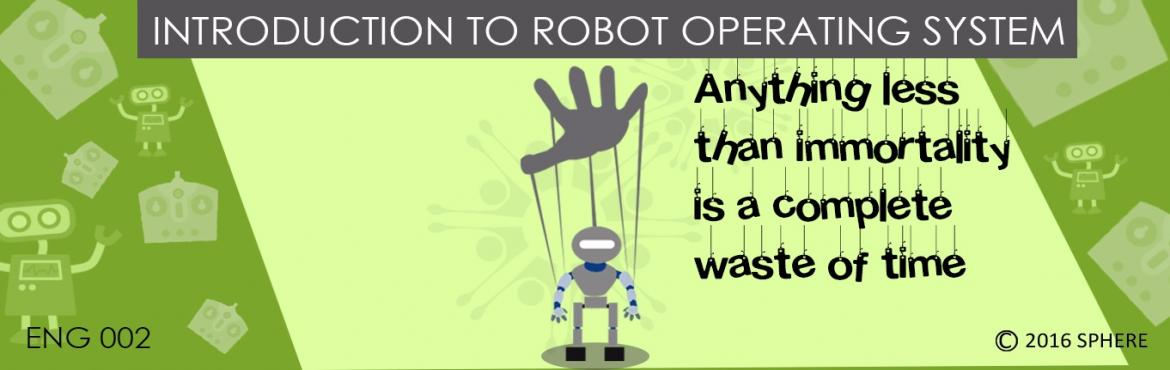 INTRODUCTION TO ROBOT OPERATING SYSTEMS