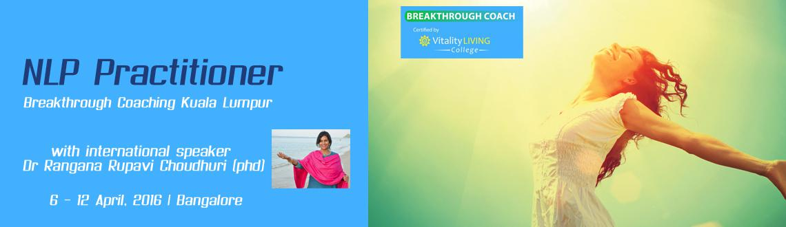 Breakthrough Coaching with NLP Practitioner Bangalore April 2016 with Dr Rangana Rupavi Choudhuri (PhD)