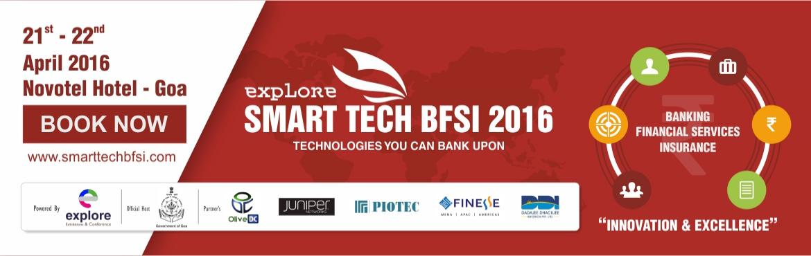 Smart Tech BFSI 2016 - Technologies You Can Bank Upon, 21st to 22nd April 2016, Goa, India