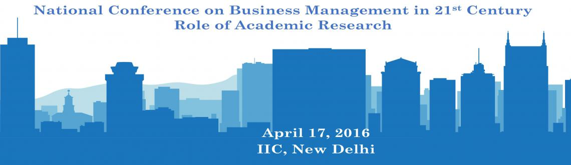 National Conference on Business Management in 21st Century: Role of Academic Research