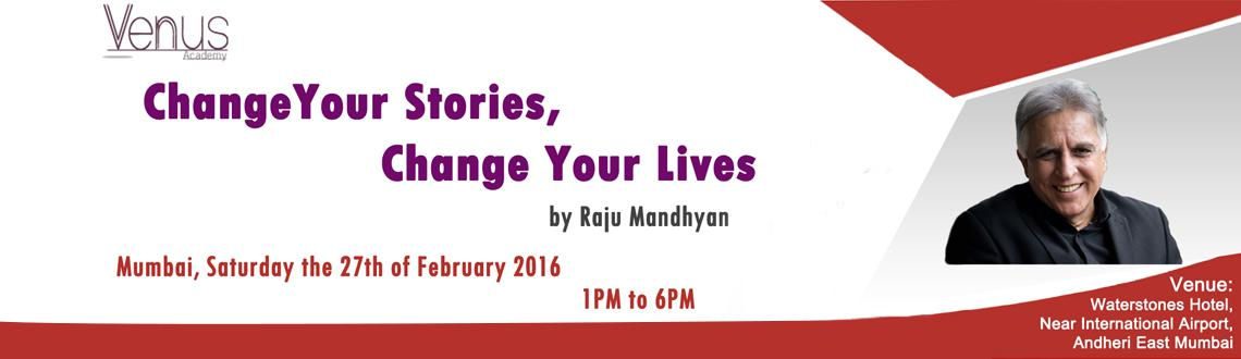 Change Your Stories, Change Your Lives by Raju Mandyan