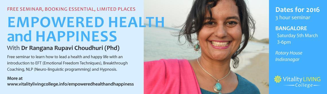 Free Seminar - Empowered Health and Happiness with Dr Rangana Rupavi Choudhuri (PhD) in Bangalore March 5th 2016