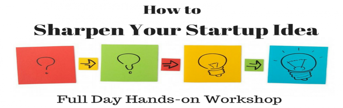 How to sharpen your Startup Idea