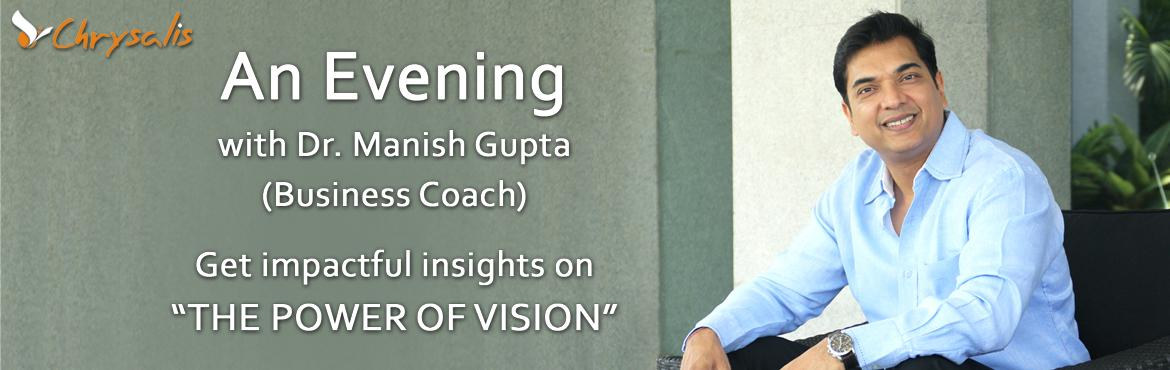 An Evening with Dr. Manish Gupta-  Get insights on the power of vision