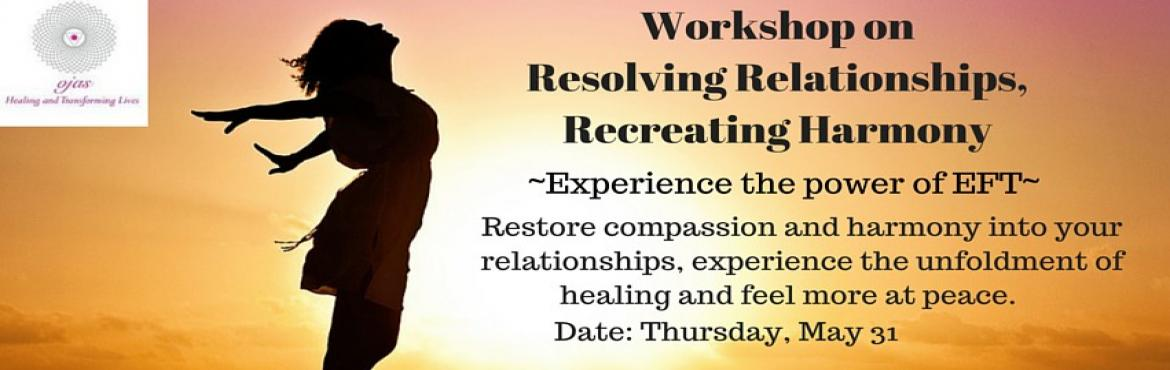 Resolving Relationships and Re-creating Harmony (1 day workshop)