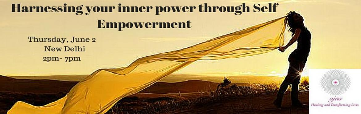 Harnessing your inner power through self empowerment (1 day workhop)