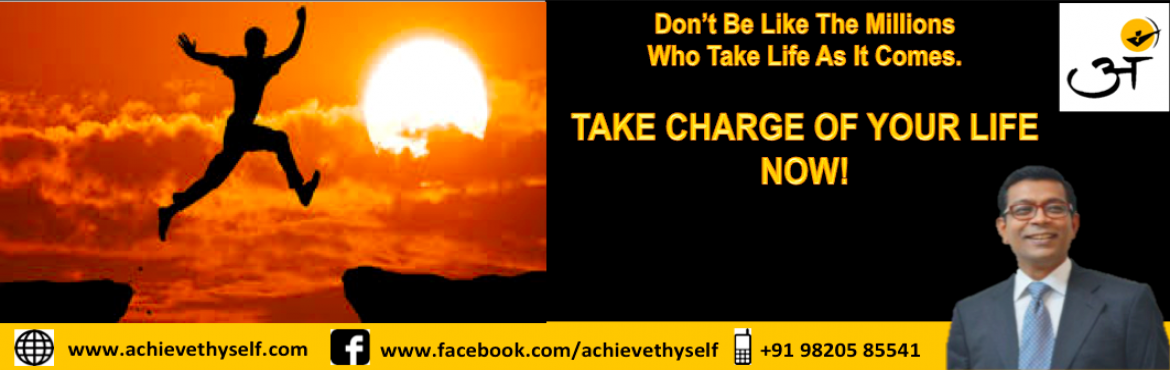 Take Charge of Your Life, NOW