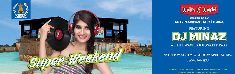 Super Weekend with DJ Minaz