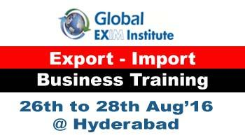 EXPORT-IMPORT Business Training in HYD from 26 - 28th Aug 2016