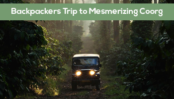 Backpackers Trip to Mesmerizing Coorg