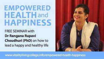 Free Seminar - Empowered Health and Happiness with Dr Rangana Rupavi Choudhuri (PhD) in Aagosh Delhi October 2016