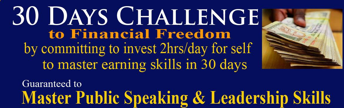Book Online Tickets for 30 days challenge to Financial Freedom, Hyderabad. 30 days challenge to Financial Freedom to Master Earning Skills in 30 days by committing to invest 2hrs for self at the LMA Leadership Developement Centre, Ameerpet. It\'s a Guaranteed Programme to master Public Speaking, Leadership Skills and master
