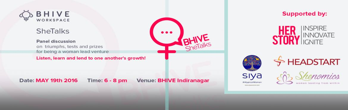 Book Online Tickets for Panel discussion on Challenges women ent, Bengaluru. sheTalks – 2nd Edition    For the start-up ecosystem of India to advance, it is necessary that Indian women entrepreneurs advance and take charge. In an effort to encourage women entrepreneurship, BHIVE workspace strives towards