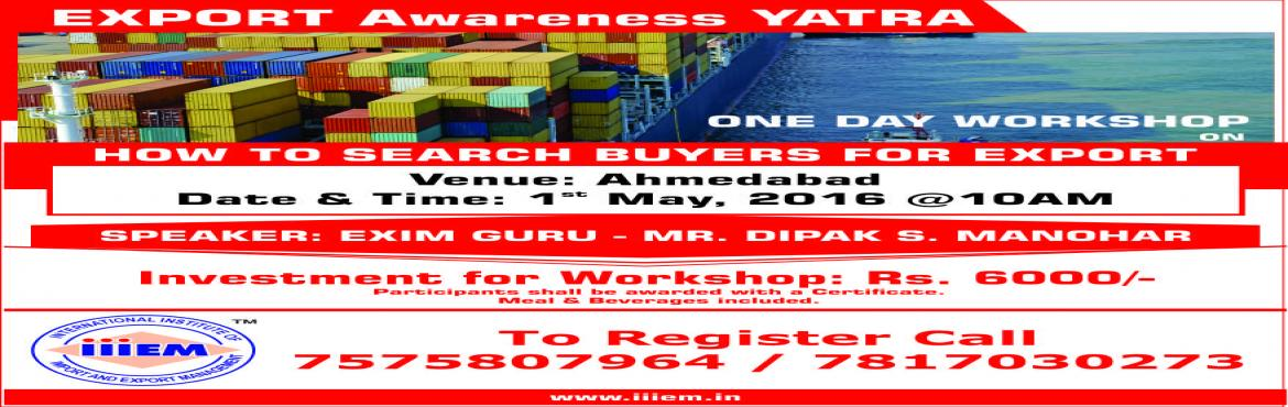 Book Online Tickets for ONE DAY WORKSHOP ON HOW TO SEARCH BUYERS, Ahmedabad. Don't know how to communicate with buyers? Learn to interact with buyers for your busi by attending One Day Workshop on \