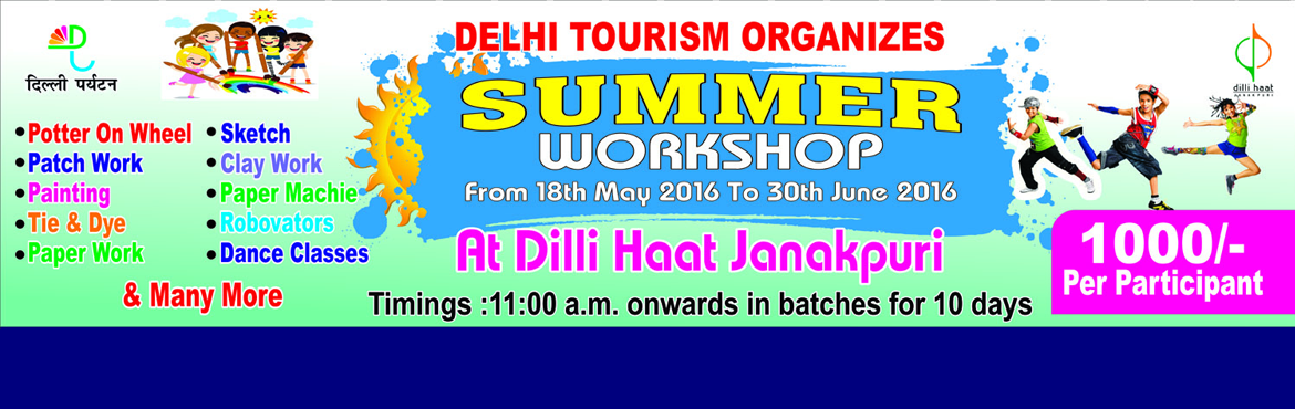SUMMER CRAFT WORKSHOP AT DILLI HAAT JANAKPURI 18 MAY TO 30 JUNE 2016