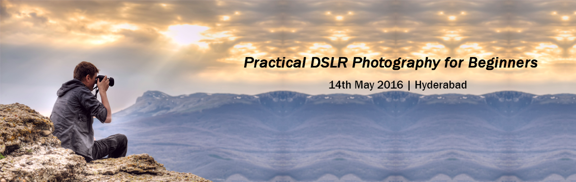 Book Online Tickets for Practical DSLR Photography for Beginners, Hyderabad.  This course is for serious photography hobbyists and beginners with DSLR camera. The course is targeted for advanced photography concepts and in depth details of DSLR features and operations.    The course is designed to help learn the basics of DSL