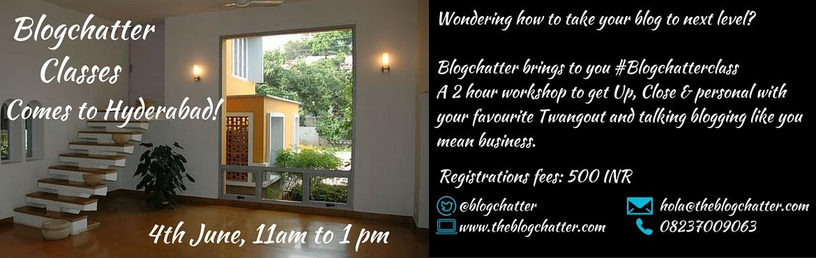 Book Online Tickets for Blogchatter Classes Hyderabad, Hyderabad.