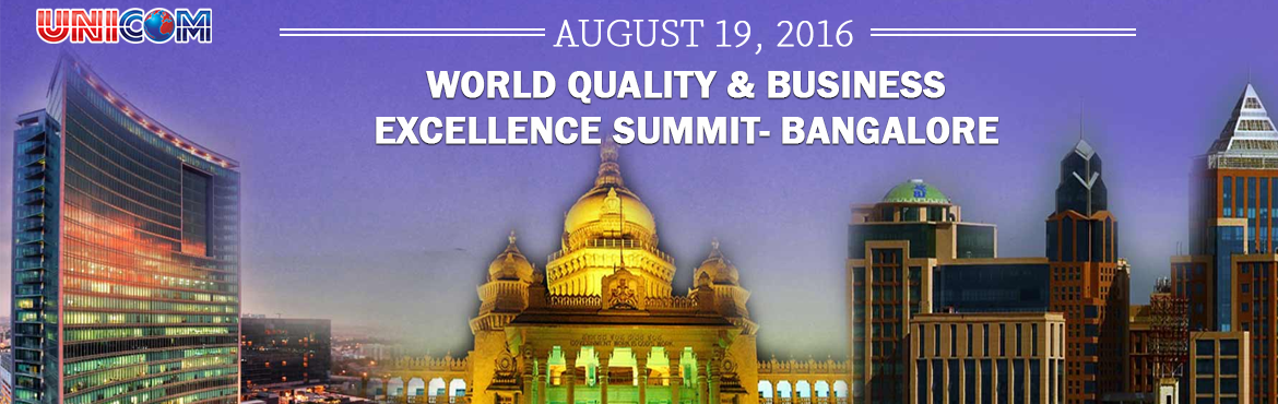 Book Online Tickets for World Quality and   Business Excellence , Bengaluru. *Last year, UNICOM hosted World Quality & Business Excellence Summit and it was very well received by sponsors, speakers and our members. We have decided to make this an annual event and are pleased to announce our Annual Summit will take place F
