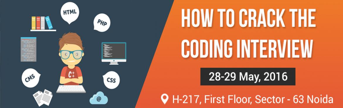 Book Online Tickets for How to Crack the Coding Interview, Noida. All companies take programming interviews while hiring candidates. A typical programming (coding) interview is 45 min to 1hrs long in which candidate is given a problem and he has to come up with a solution and write code for his proposed solution.Th