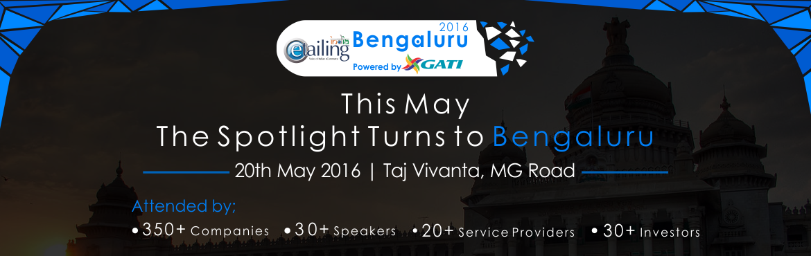 Book Online Tickets for eTailing India Bengaluru 2016 Exhibition, Bengaluru. 4h Annual eTailing India Exhibition 20th May 2016 at Vivanta by Taj, M.G. Road, Bengaluru   Attended by 350+ Companies, 30+ Speakers, 20+ Service Providers, 20+ Investors       Benefits of Attending:   Free Exhibition Pass to