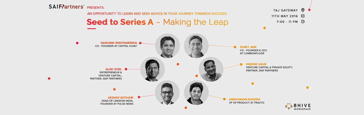 Book Online Tickets for SAIF Partners and BHIVE: Seed to Series , Bengaluru. SAIFPartnersin association withBHIVE Workspacepresent Seed to Series A – Making the Leap Registration is Mandatory! To register pleaseclickHERE (Note: After registration, SAIF Partners will shortlist th