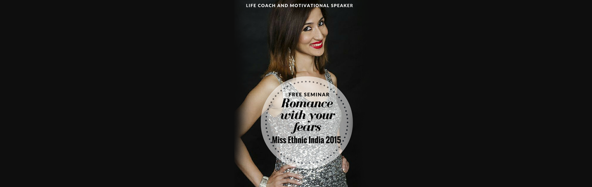 Romance with Your Fears by Miss Monisha Doley Miss Ethnic India and Life coach with Motivational Speaker