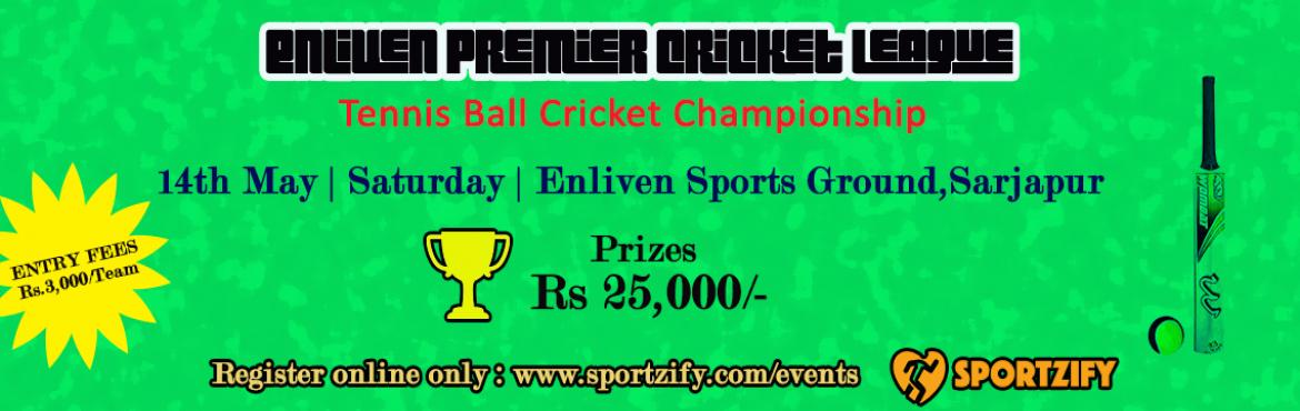 Book Online Tickets for Enliven Cricket Premier League, Bengaluru. Enliven Premier League Tennis Ball Tournament 14th May | Saturday | Enliven Sports Clubs Sarjapur  Enough of watching IPL. It\'s time to show your own cricket skills. Be a part of this epic tournament and win some big cash pri