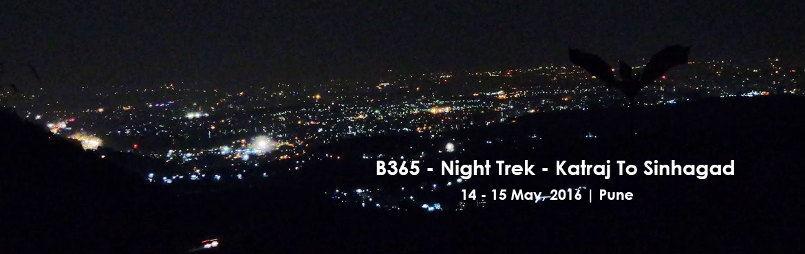 Book Online Tickets for B365 - Night Trek - Katraj To Sinhagad O, Pune. Dear Trekkers, Nature Lovers & Photographers, We at Bhramanti365 Trekkers are glad to invite you all for Night Trek – Katraj to Sinhagad, Pune lights at the back and heading to Sinhagad we will cross 7 mountains and few hills (13 tops