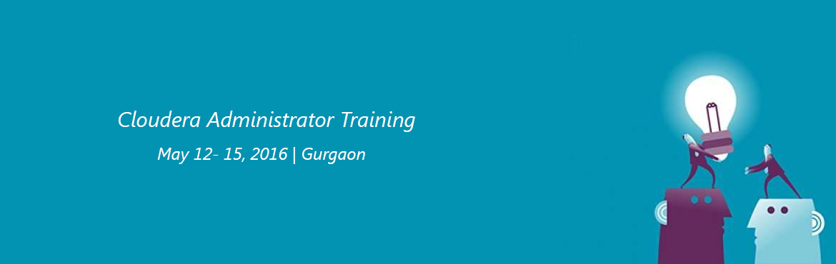 Cloudera Administrator Training l Gurgaon | 12-15 May 2016
