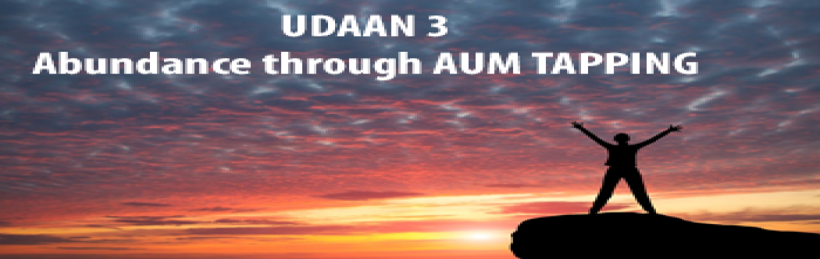 Book Online Tickets for UDAAN 3 - Abundance through AUM TAPPING , Mumbai. UDAAN- ABUNDANCE THROUGH AUM TAPPING (EFT) WHAT IS UDAAN? We all desire abundance in every area of our life. We want to enjoy radiant health, Happiness, great relationships, financial freedom and above all- peace of mind! But life confronts us with p