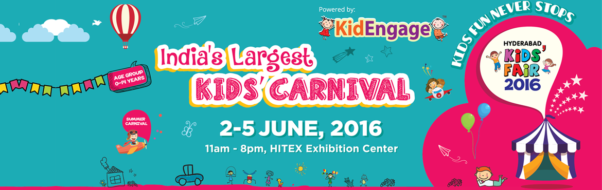 Book Online Tickets for 7th Edition Hyderabad Kids Fair - 2016, Hyderabad. Spot tickets also avalaible at the Venue...   The Hyderabad Kids Fair at HITEX is back for its 7th edition of fun, frolic and feasting to be held from 2nd to 5th June 2016, from 11:00 am to 08:00 pm. And this time, it is powered b