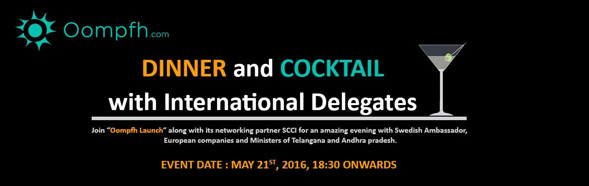Book Online Tickets for International Networking Dinner and Cock, Hyderabad.    Oompfh invites you to the grand event - 21st May 2016, supported by Swedish Chamber of Commerce, India and Govt. bodies of two states AP & TS along with 200+ companies in Hyderabad. Experience the Interaction between S