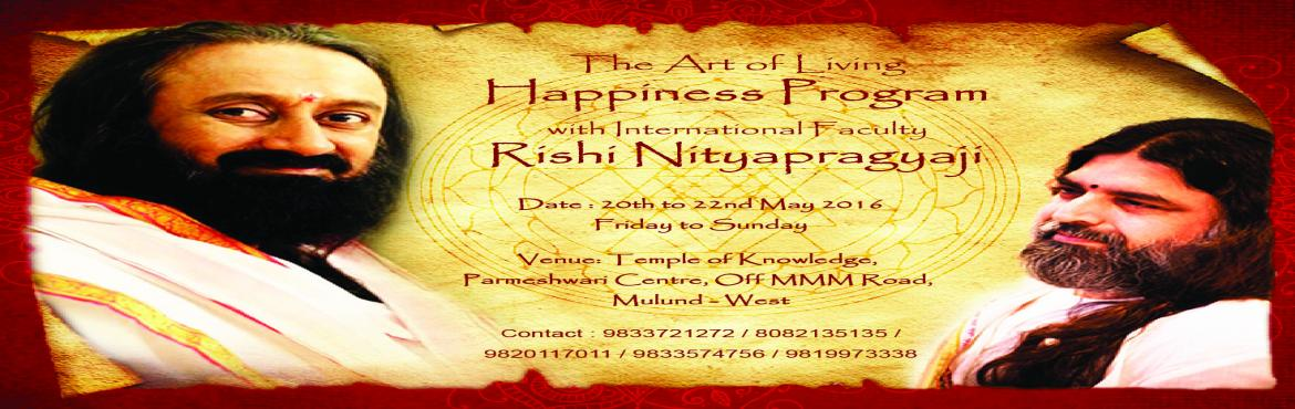 Book Online Tickets for Art of Living - Happiness Program (Rishi, Mumbai. In the process of taking right decisions, one needs expanded vision to view the situation from a broader perspective, wisdom to make the appropriate choice from available options and inner courage to execute the decisions and also face consequences.