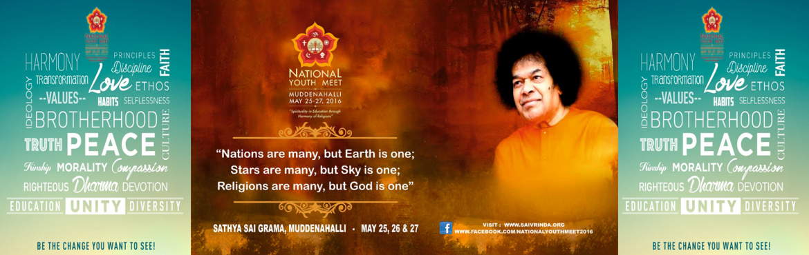 Book Online Tickets for National Youth Meet 2016, Sathya Sai. Discussions and talks will revolve around the following questions:  How spiritual outlook can make a difference in your life?  Can you really cull valuable tidings from the Epics written many centuries ago?  In a world that is impaired by r