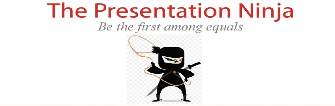 Book Online Tickets for The Presentation Ninja, Bengaluru. A two day comprehensive skill building workshop on the what, how and why of presentations. By the end of the workshop, you should be able to:  make presentations that are professional (well reasoned) and personal (heart-felt) at the same time. have t