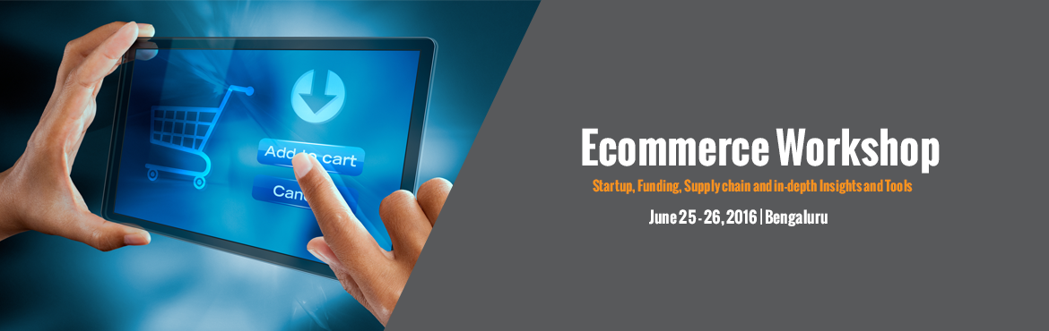 Ecommerce Workshop - Startup, Funding, Supply chain and in-depth Insights and Tools