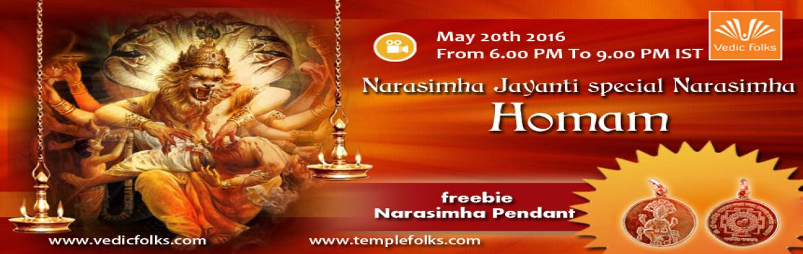 Book Online Tickets for Narasimha Jayanthi special Narasimha Hom, Chennai. Narasimha Jayanthi special Narasimha Homam  Live Webcast on May 20th 2016, Friday From 6.00PM To 9.00PM IST  Obtain the blessings, guidance and Protection of Lord Vishnu to Bid farewell to your Enemies and Evil Eyes! Price:3950INR   Why Narasimha Hom