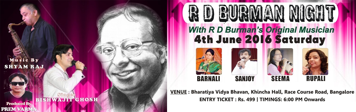 Book Online Tickets for R. D. Burman Night at Bengaluru, Bengaluru. ARTISTS Shyam Raj, Bishwajit Ghosh The R. D. Burman Night is aimed at spreading musical awareness and rejuvenating the music lovers across the country, with evergreen classic Bollywood hit songs of R.D Burman, performed by a team of highly profession