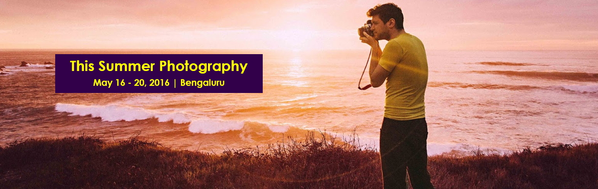 Book Online Tickets for CLICK RIGHT This Summer Photography Work, Bengaluru.