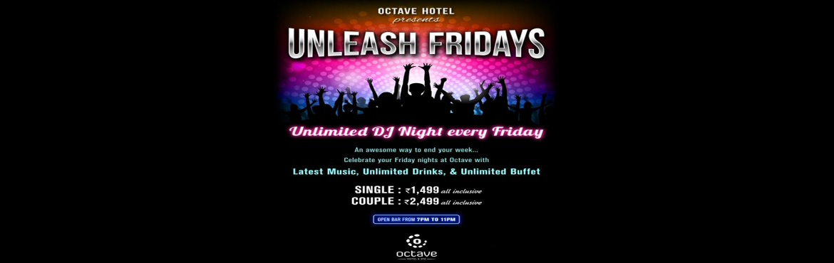 Book Online Tickets for Unleash Friday, Bengaluru. Octave Hotel presents Unleash Friday, unlimited dj night every Friday.  An awesome way to end your week... celebrate your Friday night at octave with Latest music, Unlimited Drinks, & unlimited Buffet.