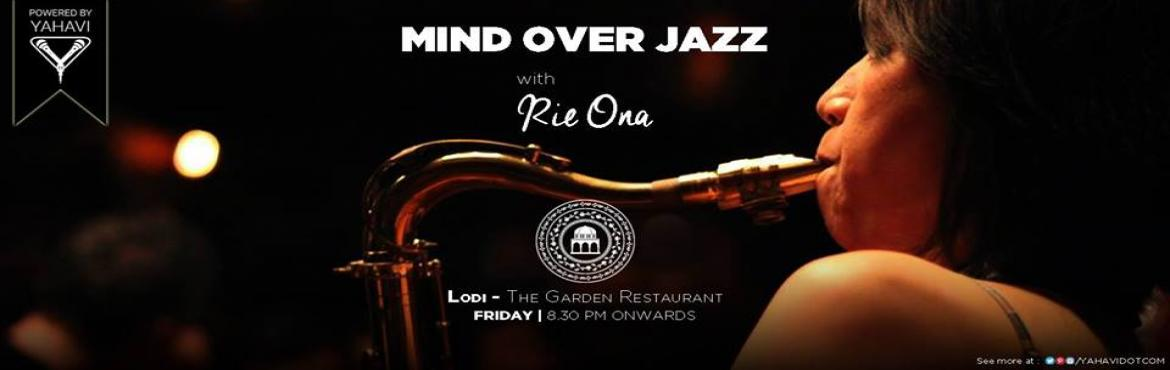 Book Online Tickets for Mind Over Jazz at Lodi - The Garden Rest, NewDelhi. Celebrate World Cocktail Day, on Friday, the 13th of May at Lodi - The Garden Restaurant in style with Rie Ona, Delhi\'s quintessential saxophonist. While you simmer down to funk and jazz melodies, sip on the special cocktails that will be mixed spec
