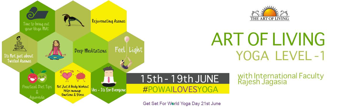 Book Online Tickets for Powai Loves Yoga, Mumbai. POWAI LOVES YOGA An Art Of Living Yoga Level 1 With International Faculty Rajesh Jagasia Venue : Supreme Business Park, Powai Dates - June, 15th - 19th Timings : 6:30 -8:30 am Art of Living Yoga celebrates International Yoga Day in a simple and joyfu